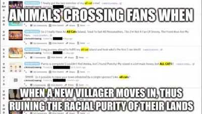 Animals Crossing Fans when a non-cat villager moves to their ALL-CAT island, thus ruining the racial purr-ity