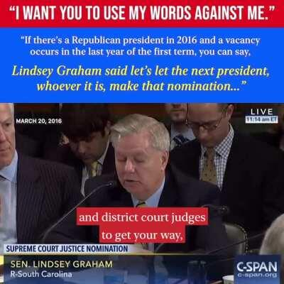 """Lindsey Graham in 2016: """"I want you to use my words against me. If there's a Republican president in 2016 and a vacancy occurs in the last year of their first term, you can say Lindsey Graham said let's let the next president, whoever it is, make that nom"""