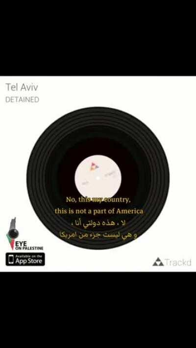 A Palestinian girl was able to record this part while she was arrested in occupied city of Tel-Alrabee on her way to visit Palestine. She was eventually deported due to her Palestinian background, despite being a US citizen.