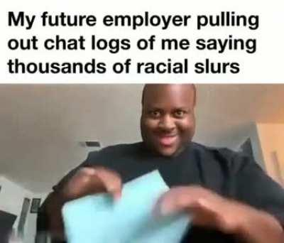 POV: You're an offensivejokes member and you're getting employed