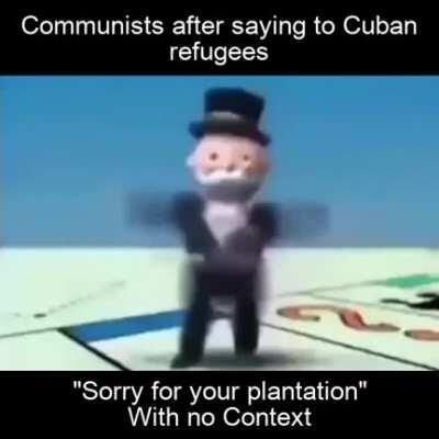 Obviously you only left Cuba because you're an slaveowner