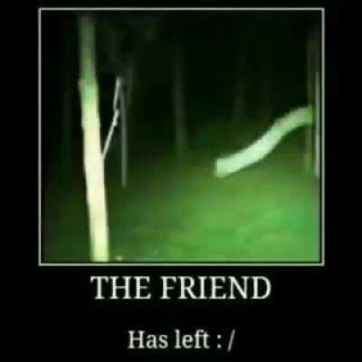 The friend has left.