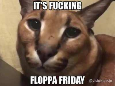 ITS FLOPPA FRIDAY, LETS GOOOO