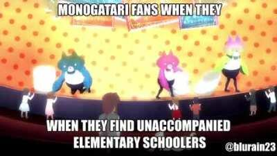 Oh you're a Monogatari fan? Name every child you've molested
