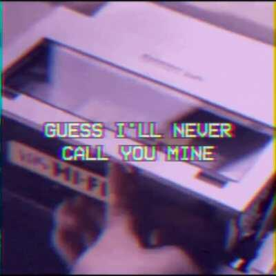 【 never call you mine 】
