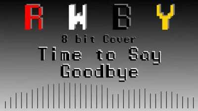 Time to Say Goodbye - RWBY Volume 2 OP [8bit Cover]