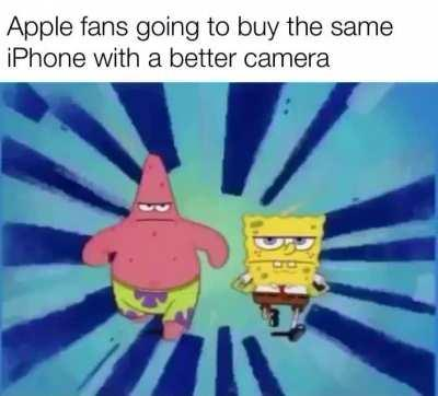 Better camera? That's all you had to say