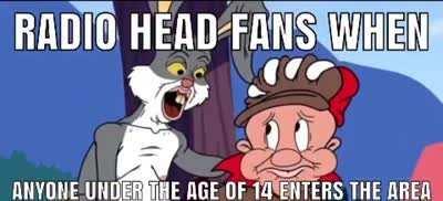 Radio head fans pedo 🤪🤪🤪