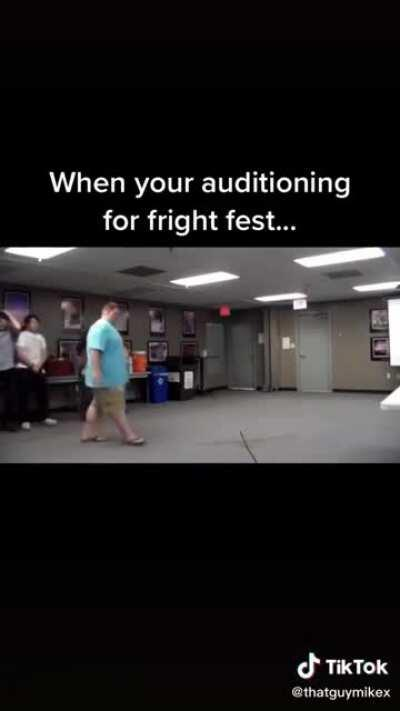 When your auditioning for fright fest...