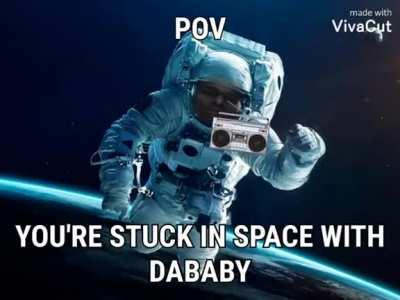 Wyd if you're stuck in space with DaBaby?