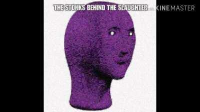 The Stonks Behind The Slaughter