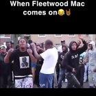 When Fleetwood Mac comes on..